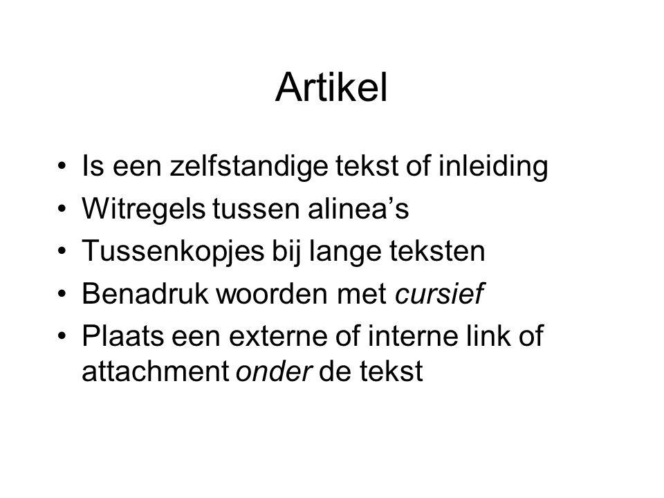 Artikel Is een zelfstandige tekst of inleiding Witregels tussen alinea's Tussenkopjes bij lange teksten Benadruk woorden met cursief Plaats een extern