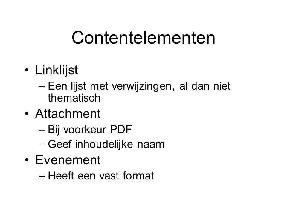 Contentelementen Linklijst –Een lijst met verwijzingen, al dan niet thematisch Attachment –Bij voorkeur PDF –Geef inhoudelijke naam Evenement –Heeft een vast format