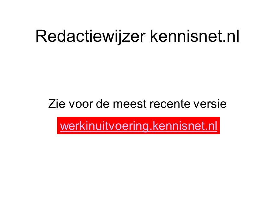 Redactiewijzer kennisnet.nl Zie voor de meest recente versie werkinuitvoering.kennisnet.nl