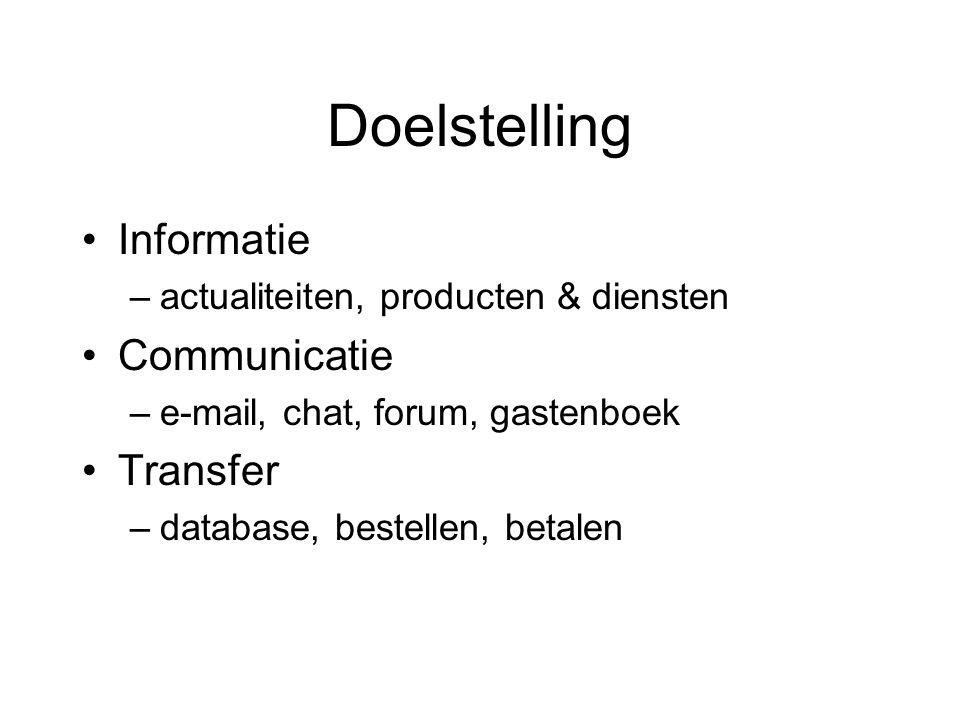 Doelstelling Informatie –actualiteiten, producten & diensten Communicatie –e-mail, chat, forum, gastenboek Transfer –database, bestellen, betalen