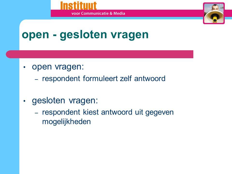 open - gesloten vragen open vragen: – respondent formuleert zelf antwoord gesloten vragen: – respondent kiest antwoord uit gegeven mogelijkheden