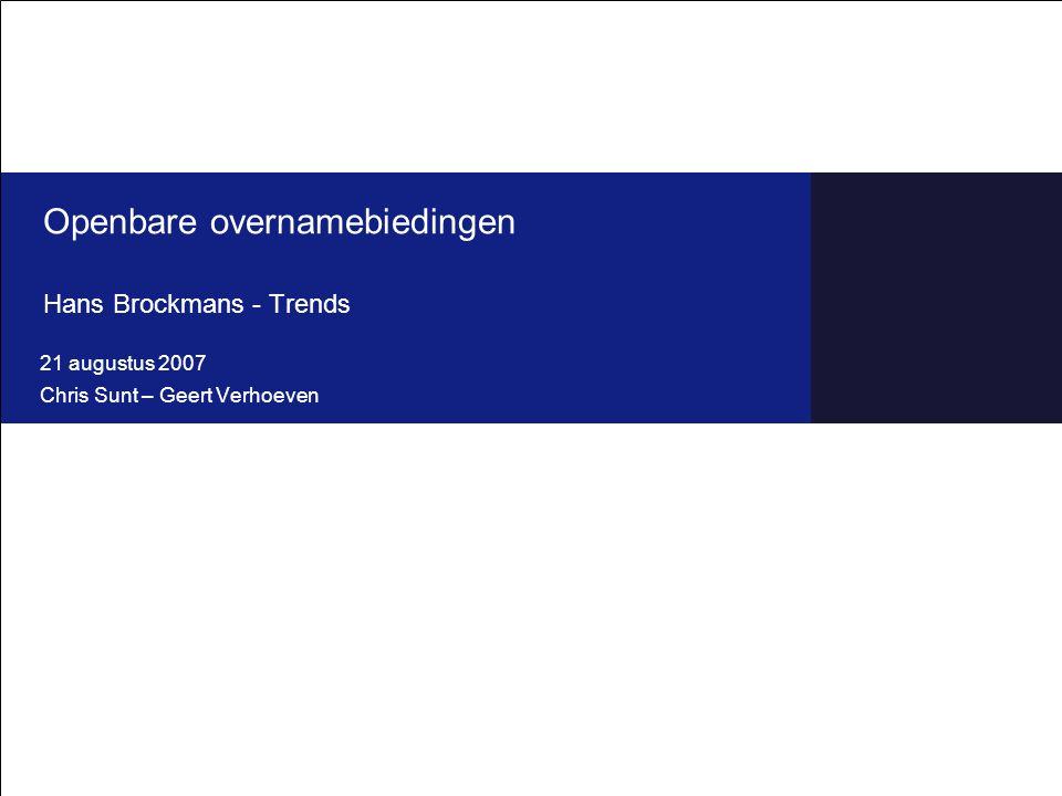 Openbare overnamebiedingen Hans Brockmans - Trends 21 augustus 2007 Chris Sunt – Geert Verhoeven