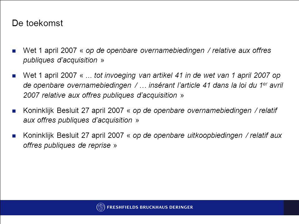 De toekomst Wet 1 april 2007 « op de openbare overnamebiedingen / relative aux offres publiques d'acquisition » Wet 1 april 2007 «... tot invoeging va