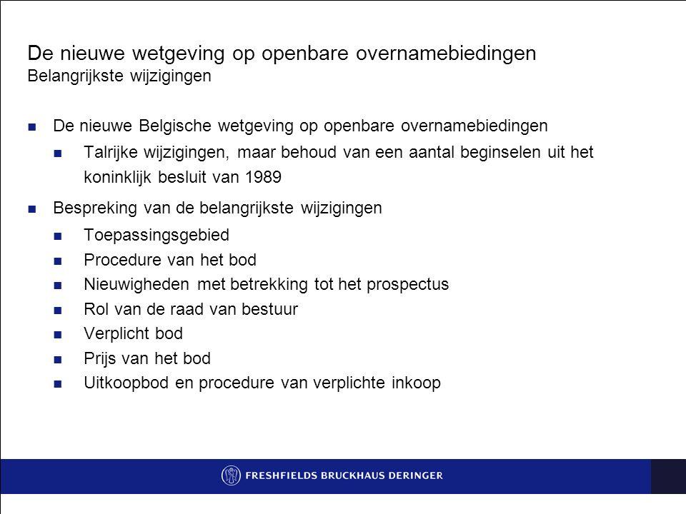 De nieuwe wetgeving op openbare overnamebiedingen Belangrijkste wijzigingen De nieuwe Belgische wetgeving op openbare overnamebiedingen Talrijke wijzi