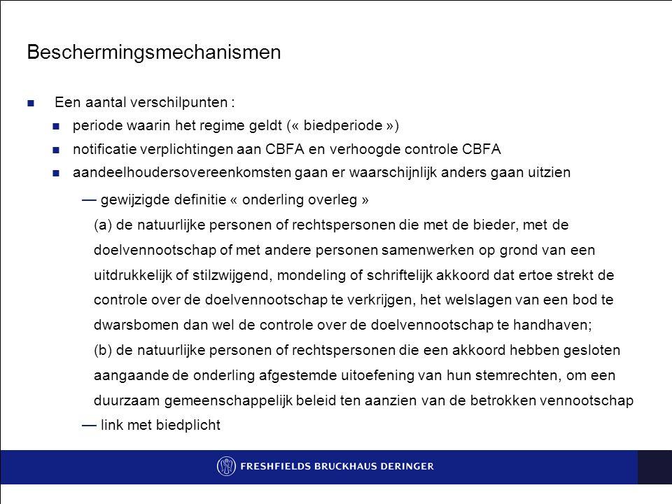 Beschermingsmechanismen Een aantal verschilpunten : periode waarin het regime geldt (« biedperiode ») notificatie verplichtingen aan CBFA en verhoogde