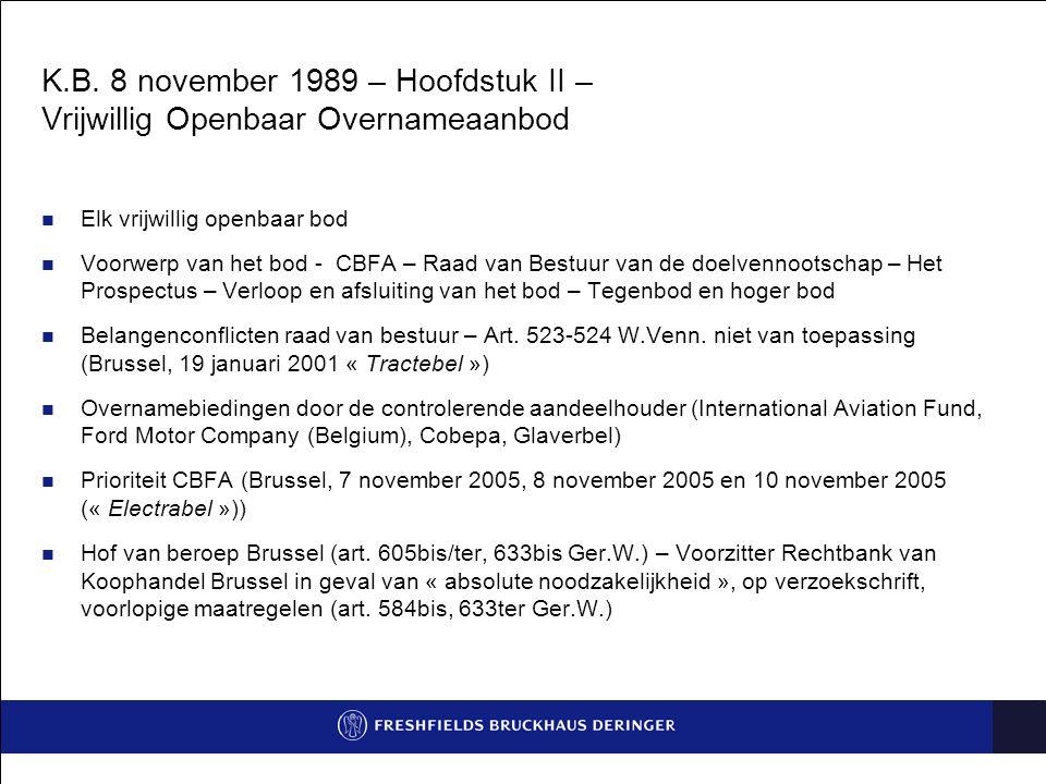 K.B. 8 november 1989 – Hoofdstuk II – Vrijwillig Openbaar Overnameaanbod Elk vrijwillig openbaar bod Voorwerp van het bod - CBFA – Raad van Bestuur va