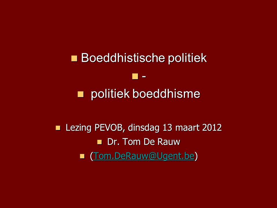 Boeddhistische politiek Boeddhistische politiek - politiek boeddhisme politiek boeddhisme Lezing PEVOB, dinsdag 13 maart 2012 Lezing PEVOB, dinsdag 13