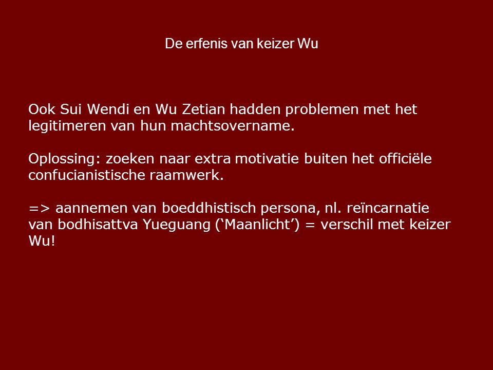 De erfenis van keizer Wu Ook Sui Wendi en Wu Zetian hadden problemen met het legitimeren van hun machtsovername.
