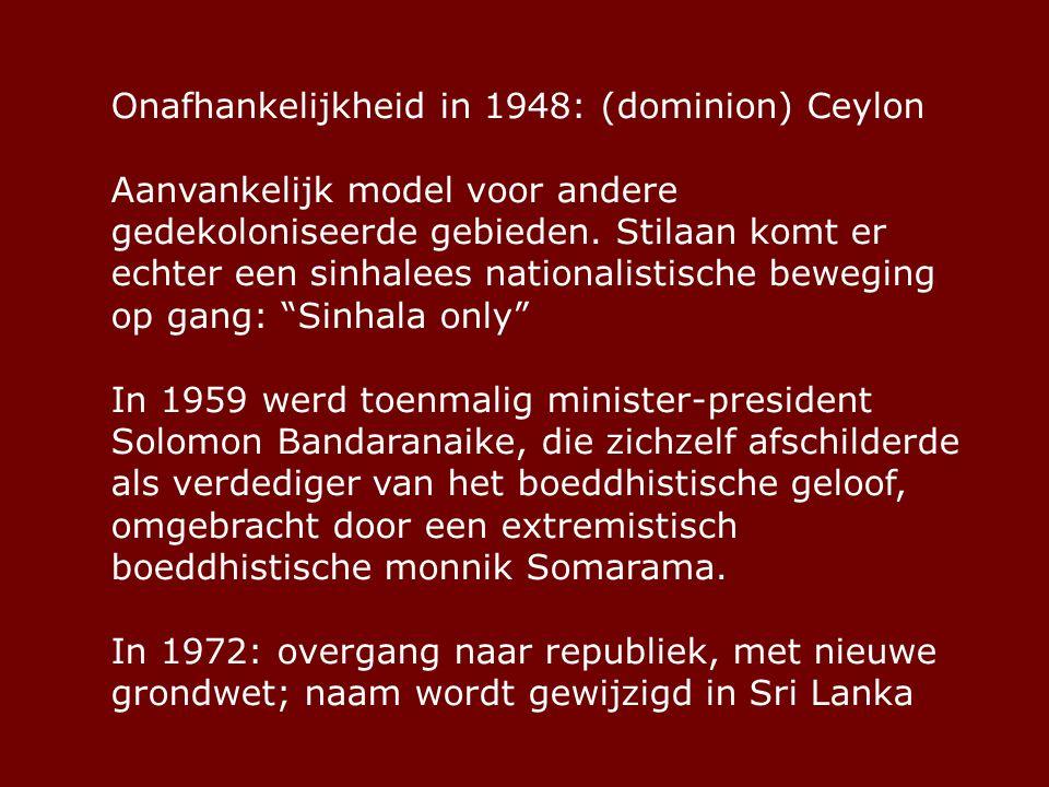 Onafhankelijkheid in 1948: (dominion) Ceylon Aanvankelijk model voor andere gedekoloniseerde gebieden.