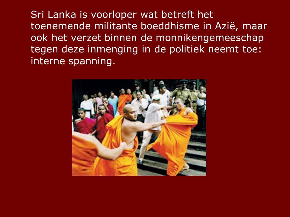 Sri Lanka is voorloper wat betreft het toenemende militante boeddhisme in Azië, maar ook het verzet binnen de monnikengemeeschap tegen deze inmenging in de politiek neemt toe: interne spanning.