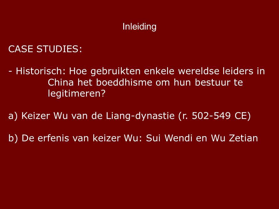 Inleiding CASE STUDIES: - Historisch: Hoe gebruikten enkele wereldse leiders in China het boeddhisme om hun bestuur te legitimeren.