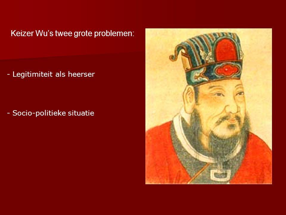 Keizer Wu's twee grote problemen: - Legitimiteit als heerser - Socio-politieke situatie