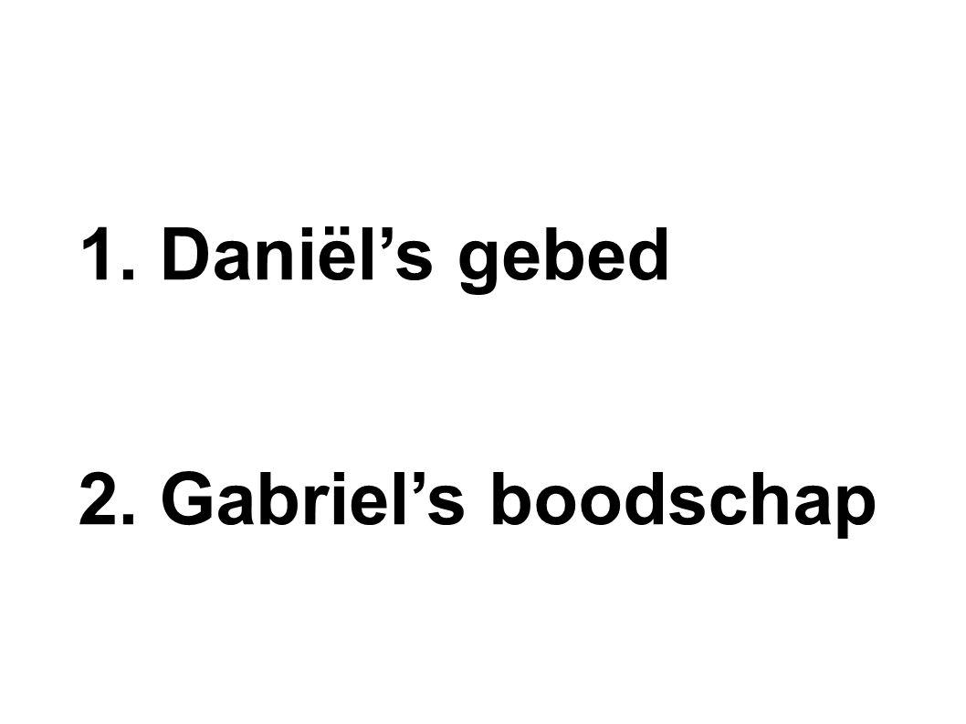 1. Daniël's gebed 2. Gabriel's boodschap