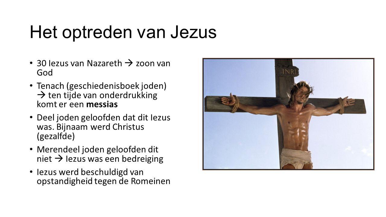 Het optreden van Jezus 30 Iezus van Nazareth  zoon van God Tenach (geschiedenisboek joden)  ten tijde van onderdrukking komt er een messias Deel joden geloofden dat dit Iezus was.