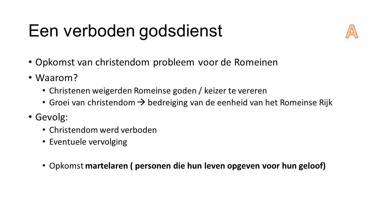Een verboden godsdienst Opkomst van christendom probleem voor de Romeinen Waarom.