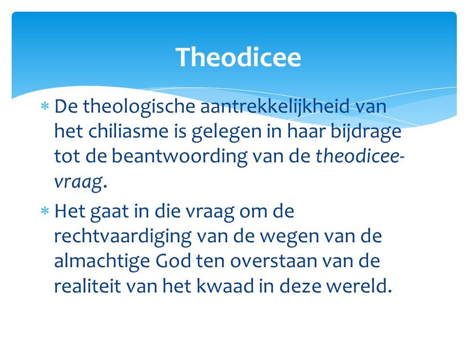  De theologische aantrekkelijkheid van het chiliasme is gelegen in haar bijdrage tot de beantwoording van de theodicee- vraag.