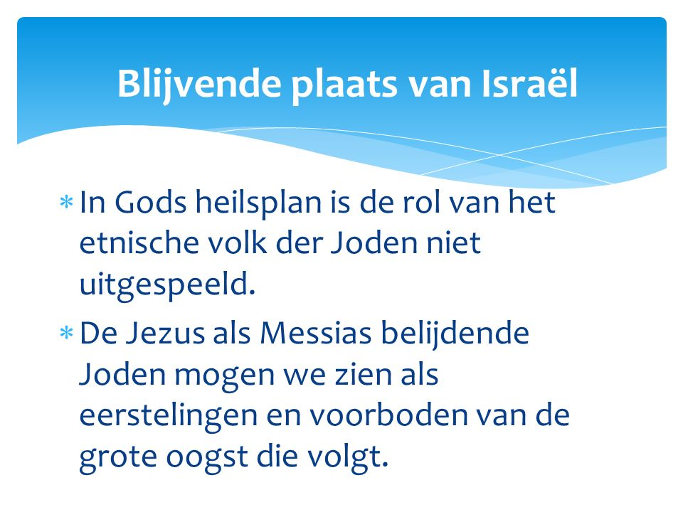  In Gods heilsplan is de rol van het etnische volk der Joden niet uitgespeeld.