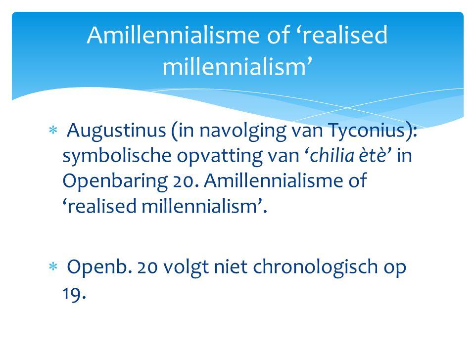  Augustinus (in navolging van Tyconius): symbolische opvatting van 'chilia ètè' in Openbaring 20.
