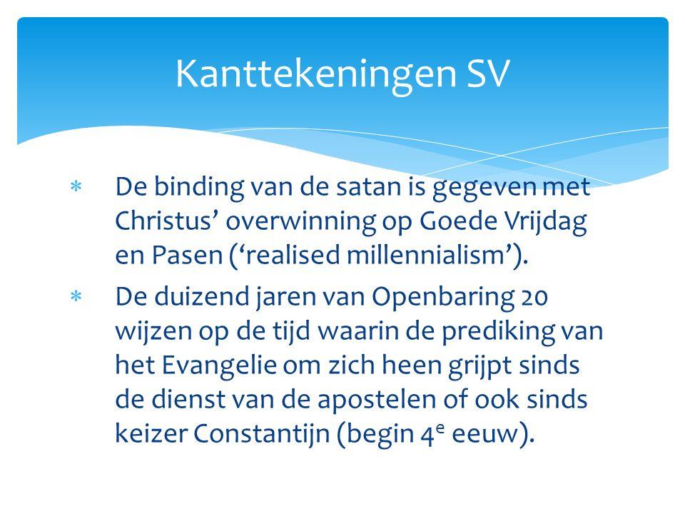  De binding van de satan is gegeven met Christus' overwinning op Goede Vrijdag en Pasen ('realised millennialism').