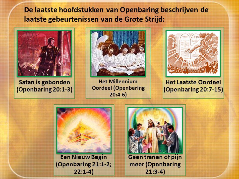 De laatste hoofdstukken van Openbaring beschrijven de laatste gebeurtenissen van de Grote Strijd: Satan is gebonden (Openbaring 20:1-3) Het Millennium Oordeel (Openbaring 20:4-6) Het Laatste Oordeel (Openbaring 20:7-15) Een Nieuw Begin (Openbaring 21:1-2; 22:1-4) Geen tranen of pijn meer (Openbaring 21:3-4)