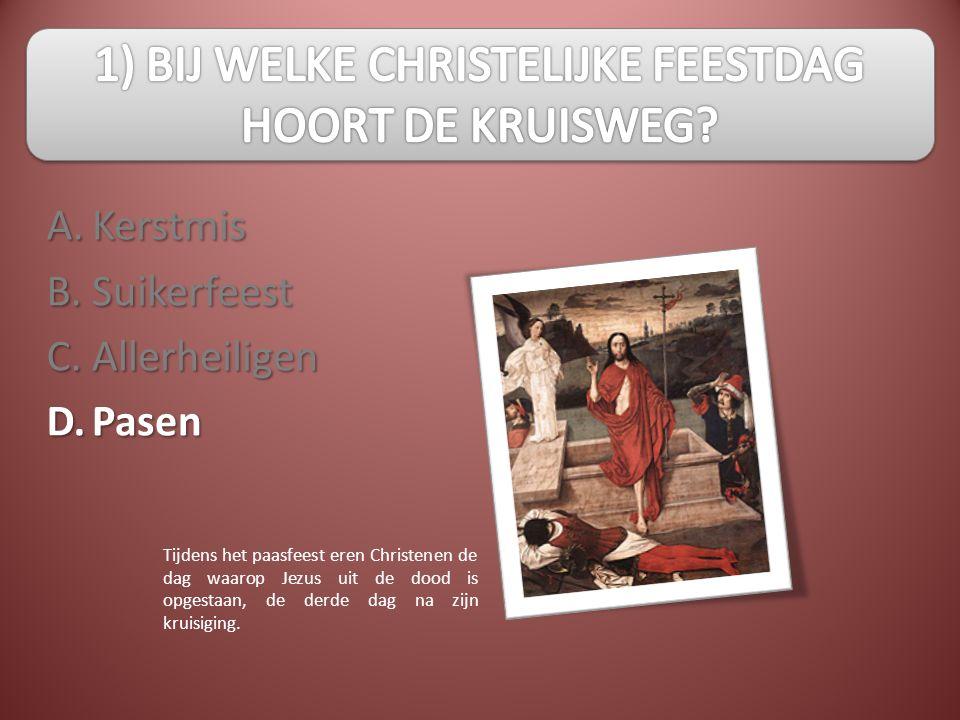 A.B.C.D. Kerstmis SuikerfeestAllerheiligenPasen Tijdens het paasfeest eren Christenen de dag waarop Jezus uit de dood is opgestaan, de derde dag na zi