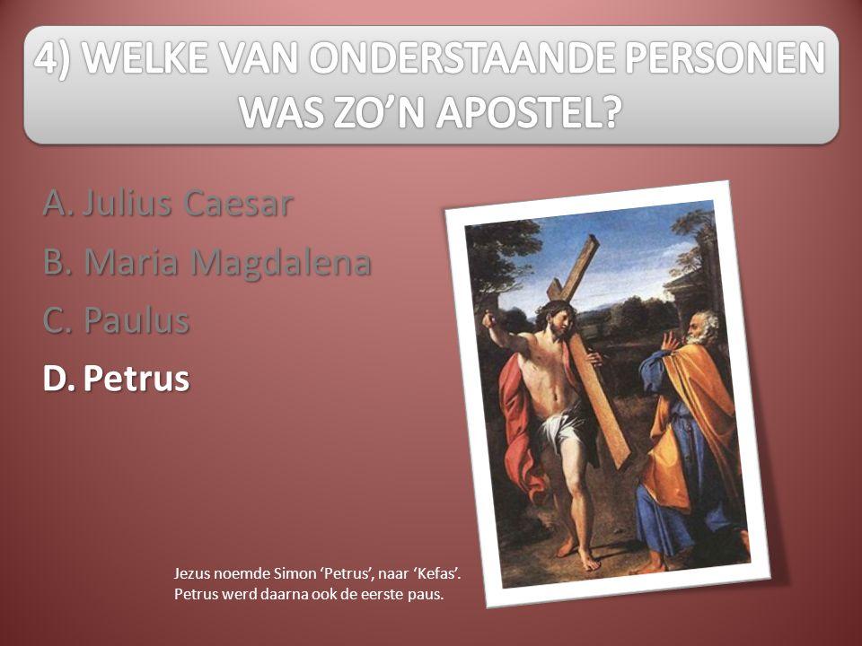 A.B.C.D. Julius Caesar Maria Magdalena PaulusPetrus Jezus noemde Simon 'Petrus', naar 'Kefas'. Petrus werd daarna ook de eerste paus.