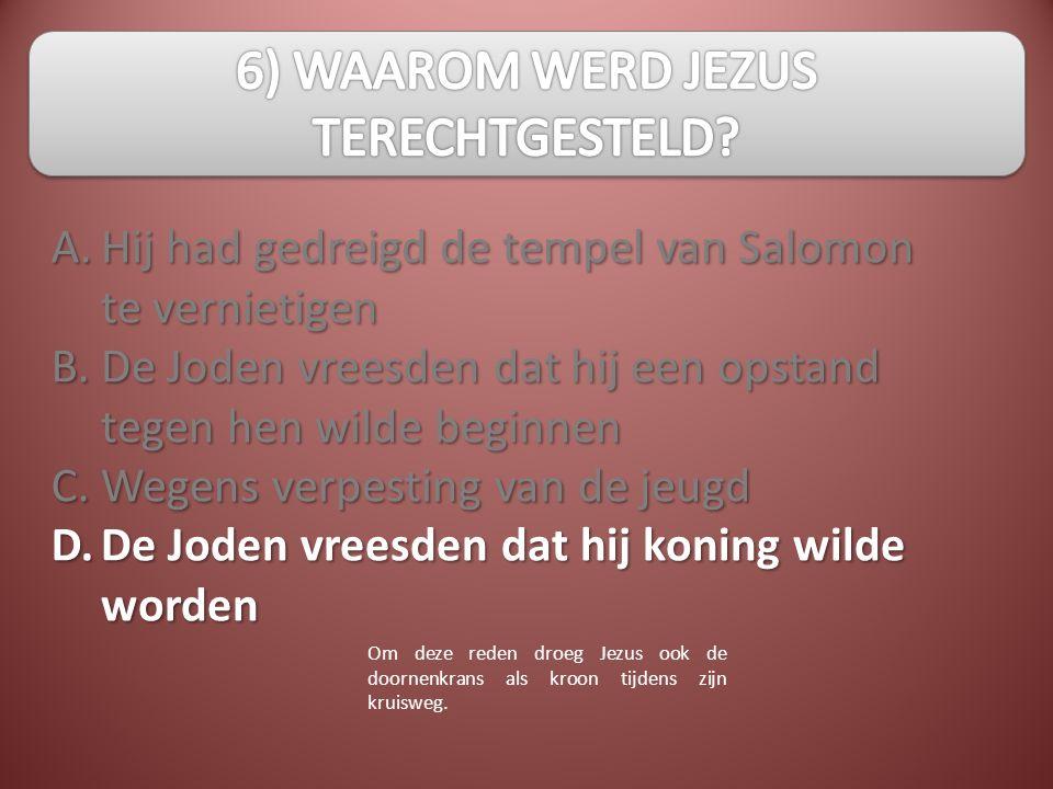A.B.C.D. Hij had gedreigd de tempel van Salomon te vernietigen De Joden vreesden dat hij een opstand tegen hen wilde beginnen Wegens verpesting van de