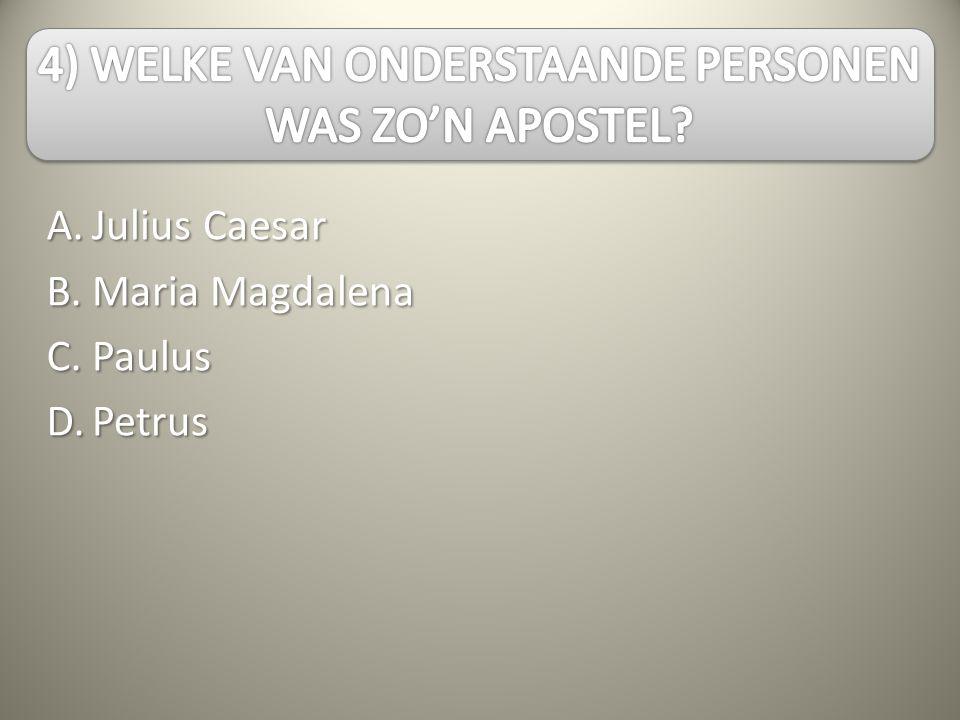 A.B.C.D.Julius Caesar Maria Magdalena PaulusPetrus Jezus noemde Simon 'Petrus', naar 'Kefas'.