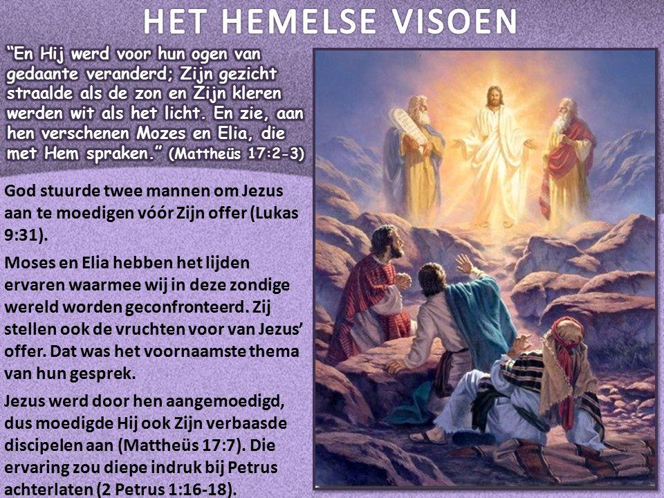 God stuurde twee mannen om Jezus aan te moedigen vóór Zijn offer (Lukas 9:31).