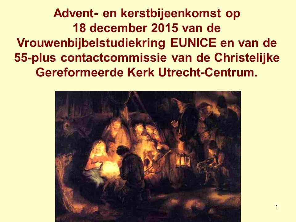 1 Advent- en kerstbijeenkomst op 18 december 2015 van de Vrouwenbijbelstudiekring EUNICE en van de 55-plus contactcommissie van de Christelijke Gereformeerde Kerk Utrecht-Centrum.