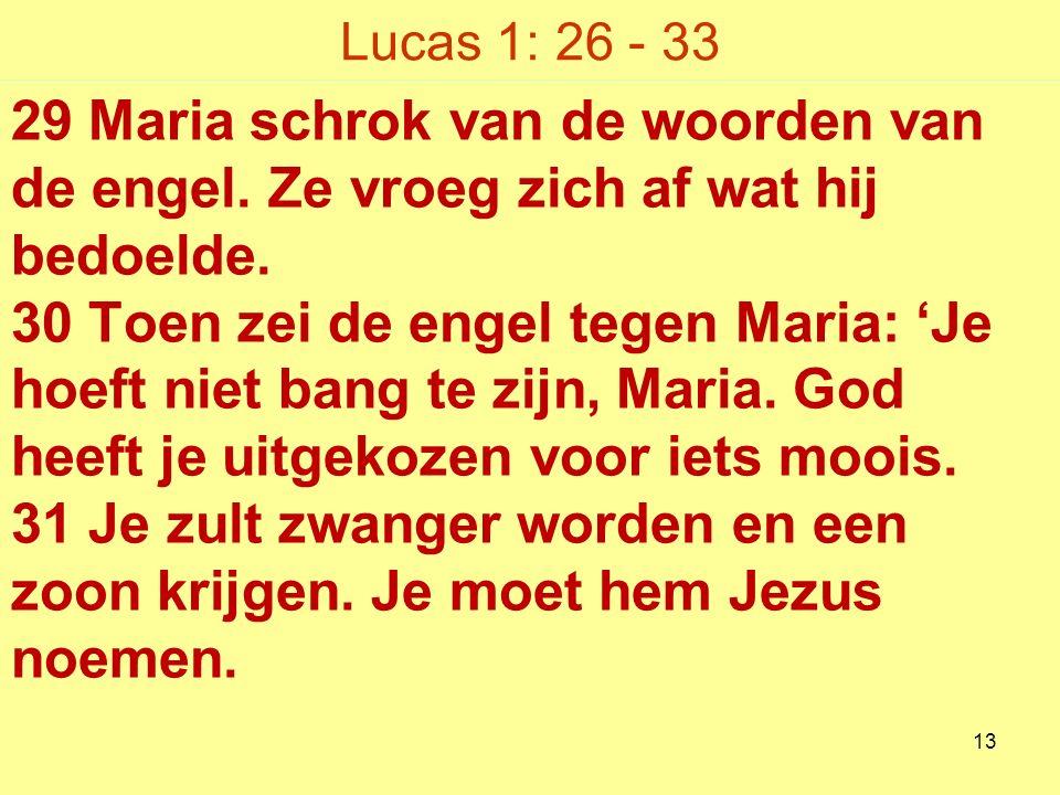 Lucas 1: 26 - 33 29 Maria schrok van de woorden van de engel.