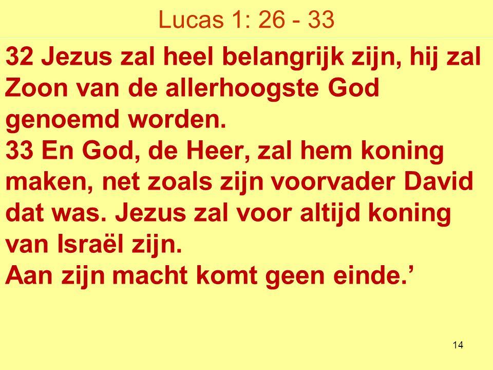 Lucas 1: 26 - 33 32 Jezus zal heel belangrijk zijn, hij zal Zoon van de allerhoogste God genoemd worden.
