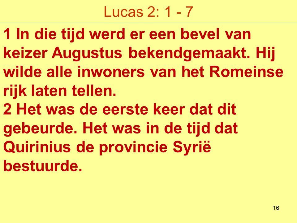 Lucas 2: 1 - 7 1 In die tijd werd er een bevel van keizer Augustus bekendgemaakt.