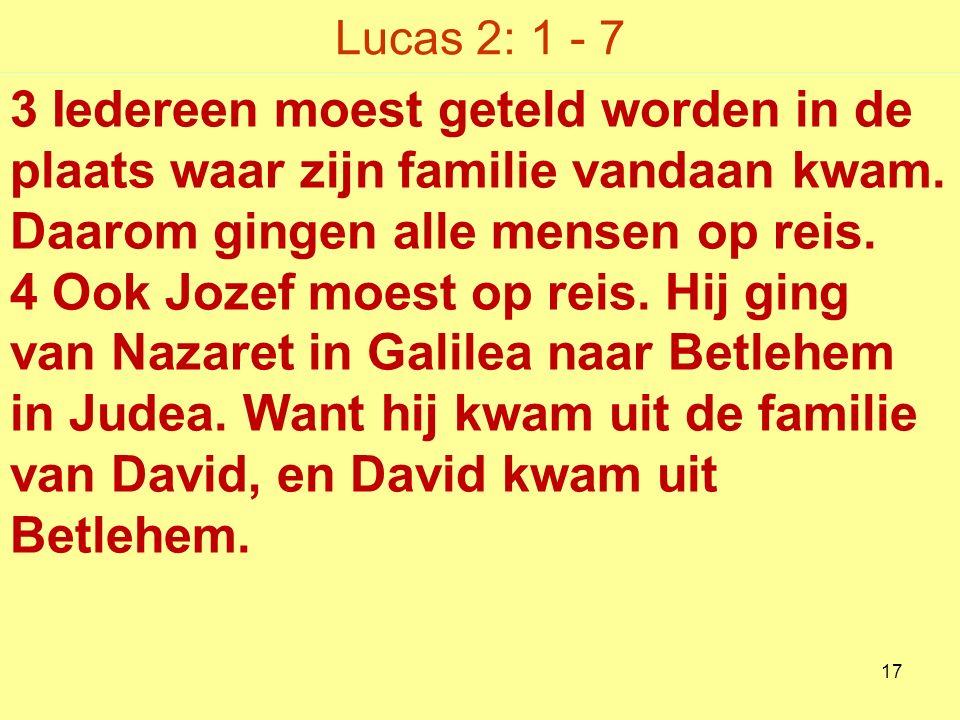 Lucas 2: 1 - 7 3 Iedereen moest geteld worden in de plaats waar zijn familie vandaan kwam.