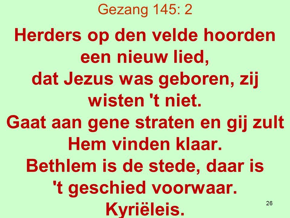Gezang 145: 2 Herders op den velde hoorden een nieuw lied, dat Jezus was geboren, zij wisten t niet.