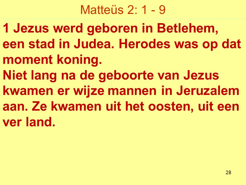 Matteüs 2: 1 - 9 1 Jezus werd geboren in Betlehem, een stad in Judea.