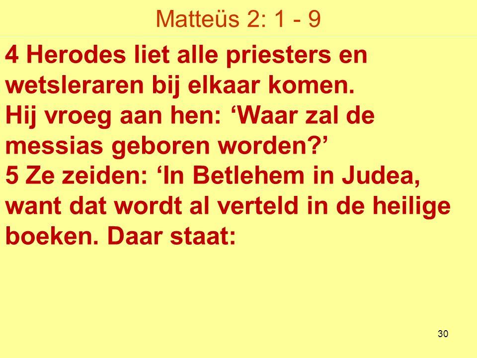 Matteüs 2: 1 - 9 4 Herodes liet alle priesters en wetsleraren bij elkaar komen.