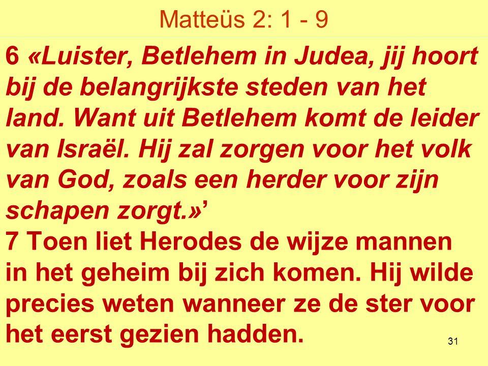 Matteüs 2: 1 - 9 6 «Luister, Betlehem in Judea, jij hoort bij de belangrijkste steden van het land.