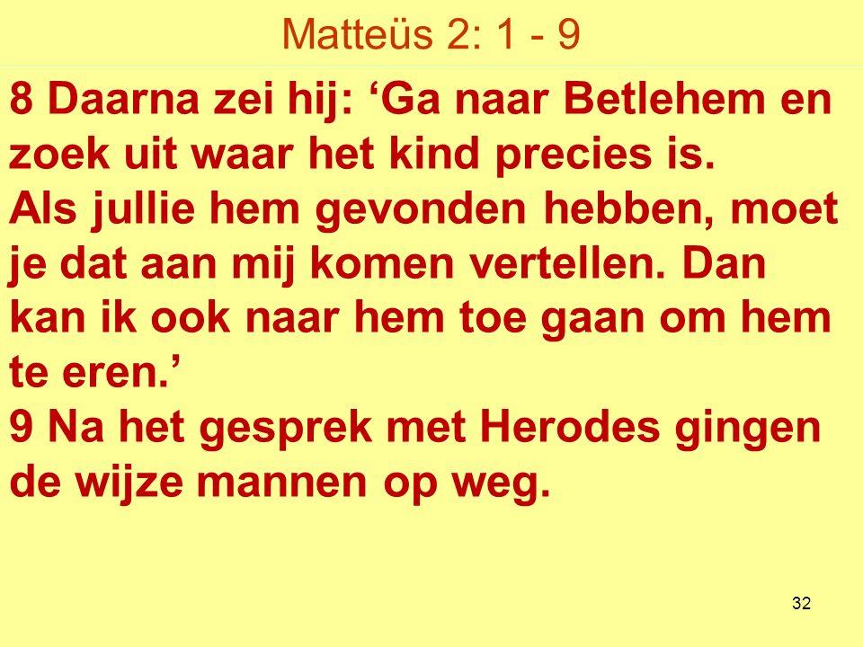 Matteüs 2: 1 - 9 8 Daarna zei hij: 'Ga naar Betlehem en zoek uit waar het kind precies is.