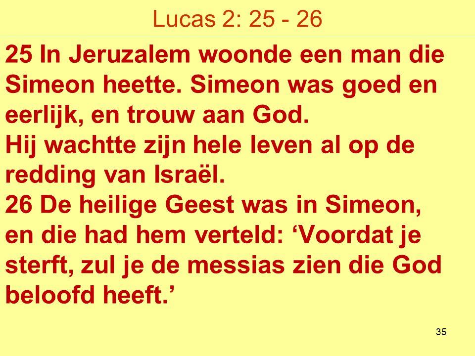 Lucas 2: 25 - 26 25 In Jeruzalem woonde een man die Simeon heette.