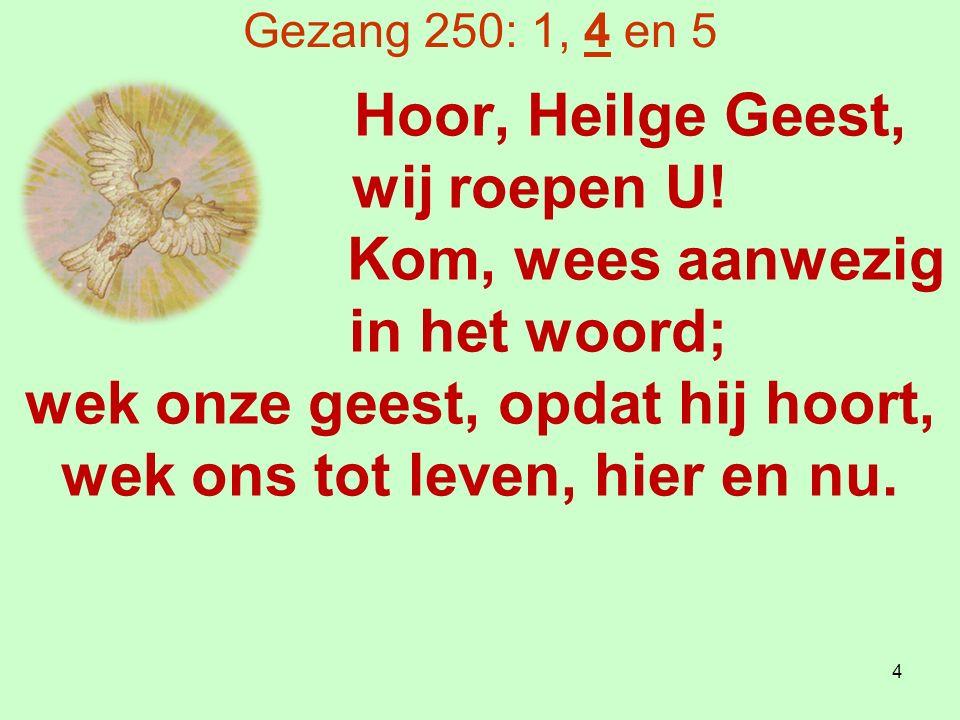 Gezang 250: 1, 4 en 5 Hoor, Heilge Geest, wij roepen U.