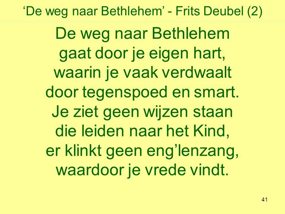 'De weg naar Bethlehem' - Frits Deubel (2) De weg naar Bethlehem gaat door je eigen hart, waarin je vaak verdwaalt door tegenspoed en smart.