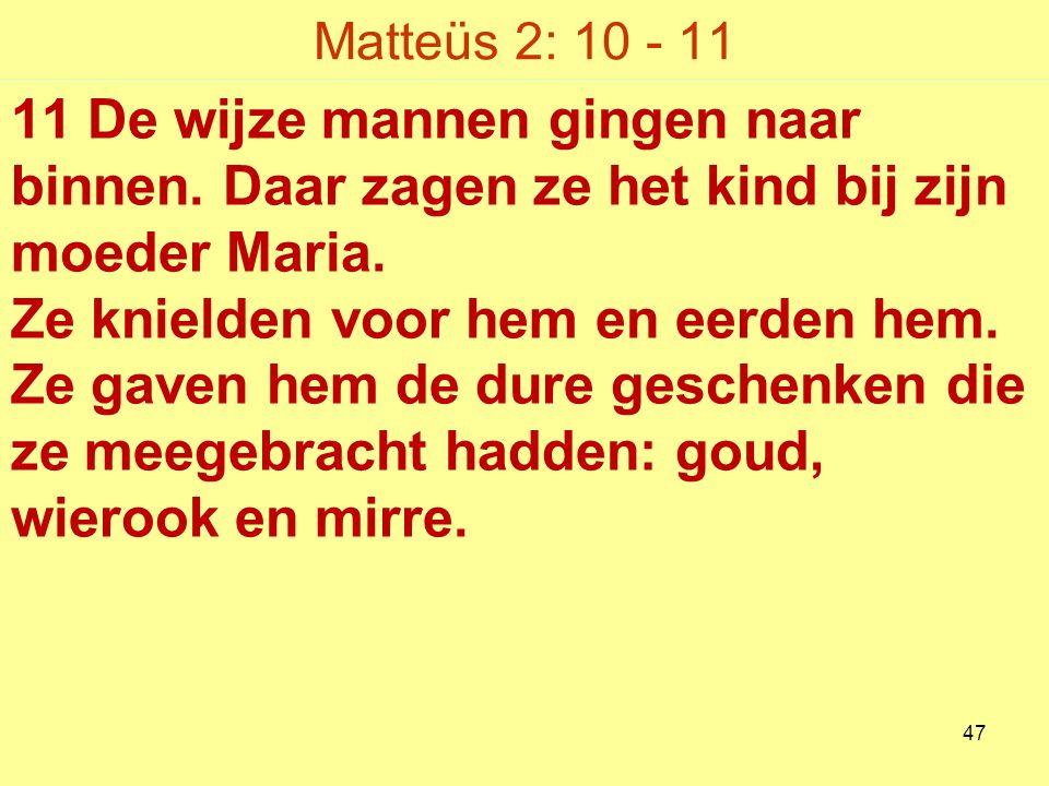 Matteüs 2: 10 - 11 11 De wijze mannen gingen naar binnen.