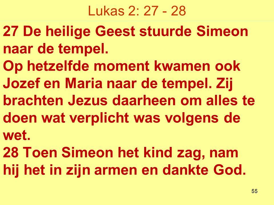 Lukas 2: 27 - 28 27 De heilige Geest stuurde Simeon naar de tempel.