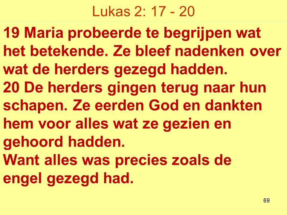 Lukas 2: 17 - 20 19 Maria probeerde te begrijpen wat het betekende.