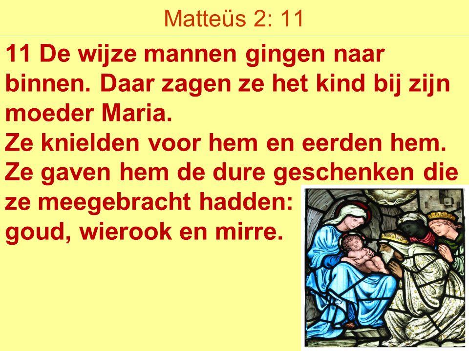 Matteüs 2: 11 11 De wijze mannen gingen naar binnen.