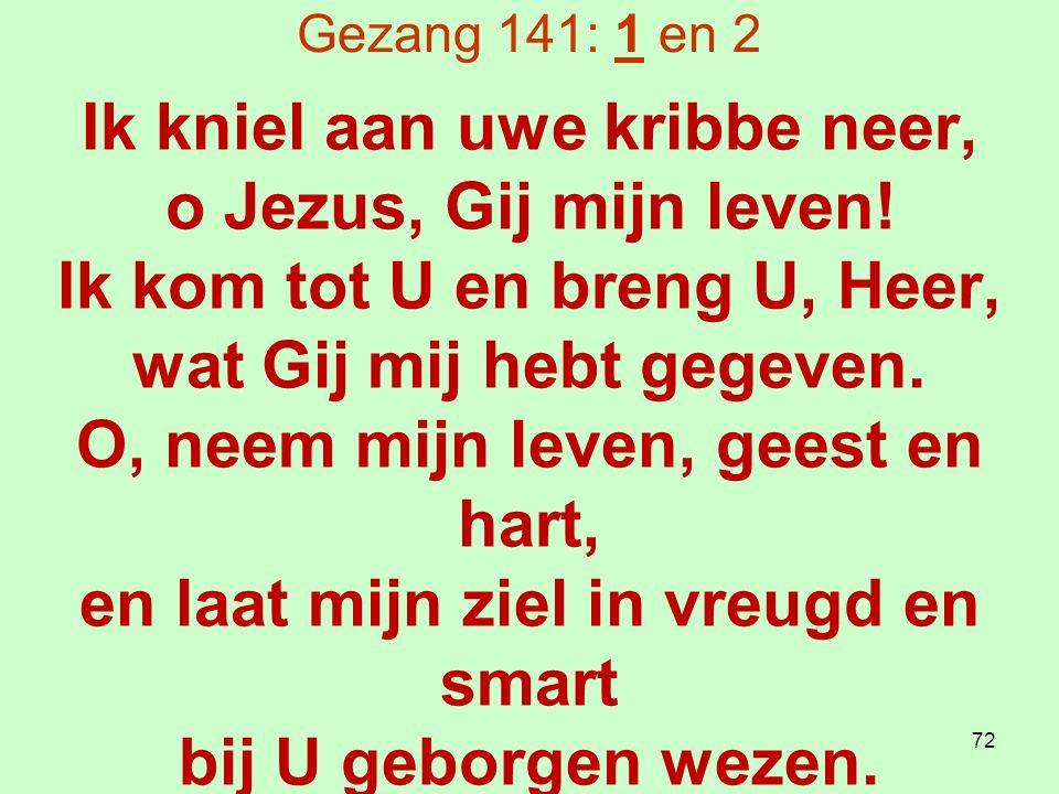 Gezang 141: 1 en 2 Ik kniel aan uwe kribbe neer, o Jezus, Gij mijn leven.