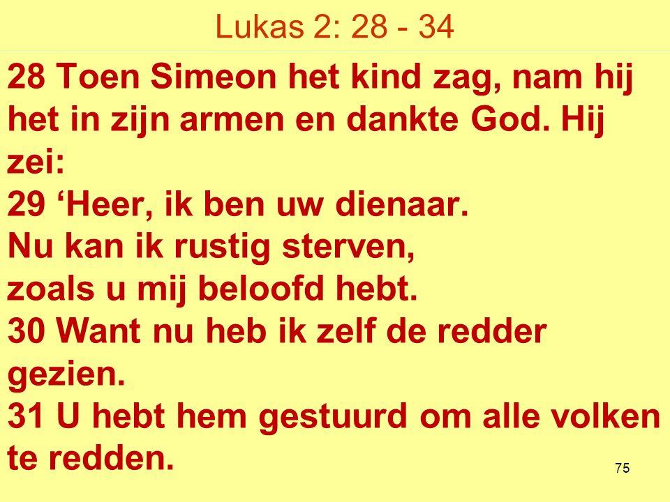 Lukas 2: 28 - 34 28 Toen Simeon het kind zag, nam hij het in zijn armen en dankte God.