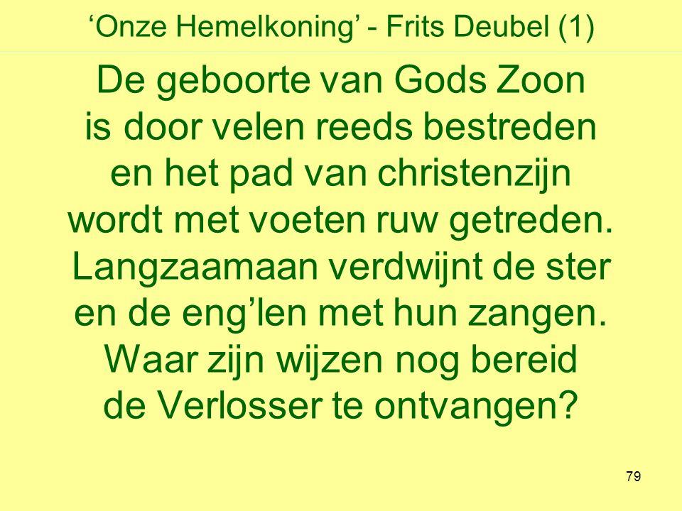 'Onze Hemelkoning' - Frits Deubel (1) De geboorte van Gods Zoon is door velen reeds bestreden en het pad van christenzijn wordt met voeten ruw getreden.