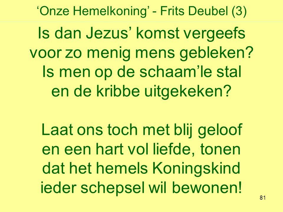 'Onze Hemelkoning' - Frits Deubel (3) Is dan Jezus' komst vergeefs voor zo menig mens gebleken.